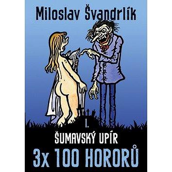 Šumavský upír: 3x 100 hororů – kniha první (978-80-7557-063-5)