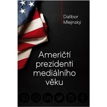 Američtí prezidenti mediálního věku (978-80-905787-2-2)
