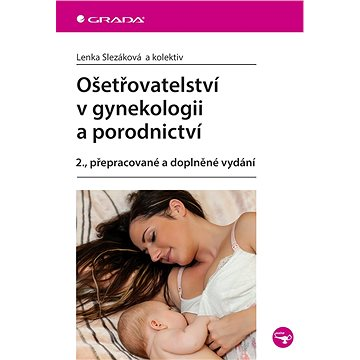 Ošetřovatelství v gynekologii a porodnictví: 2., přepracované a doplněné vydání (978-80-271-0214-3)
