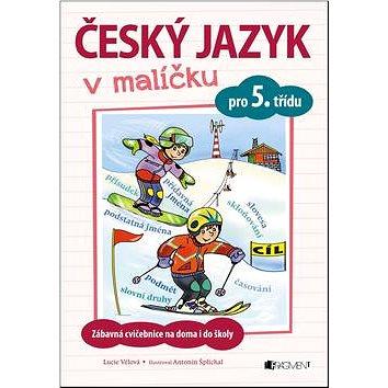 Český jazyk v malíčku pro 5. třídu: Zábavné cvičení na doma i do školy (978-80-253-3252-8)