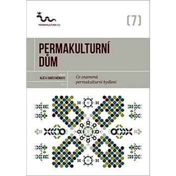 Permakulturní dům: Co znamená permakulturní bydlení? (978-80-905108-8-3)