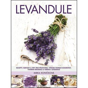 Levandule: Recepty, návody a tipy pro pěstování, výrobu domácí kosmetiky, tvoření dekorace (978-80-7359-546-3)