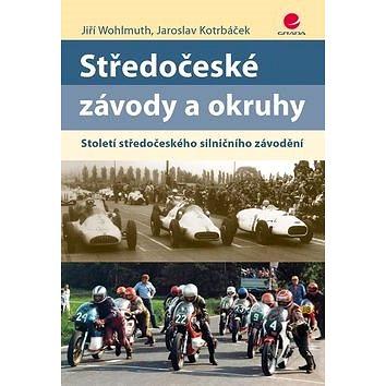 Středočeské závody a okruhy: Století středočeského silničního závodění (978-80-271-0390-4)