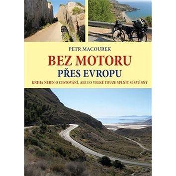 Bez motoru přes Evropu: Kniha nejen o cestování, ale i o velké touze splnit si své sny (978-80-270-1748-5)