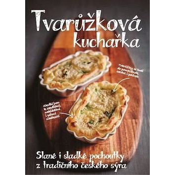 Tvarůžková kuchařka: Slané i sladké pochoutky z tradičního českého sýra (978-80-906960-0-6)