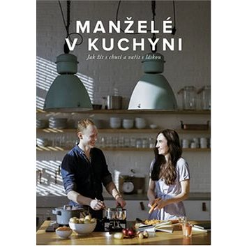 Manželé v kuchyni: Jak žít s chutí a vařit s láskou (978-80-906873-0-1)