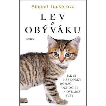 Lev v obýváku: Jak si nás kočky domácí ochočily a ovládly svět (978-80-242-5814-0)