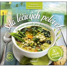 Síla léčivých polévek: A očistné návody pro domácnost (978-80-7281-516-6)