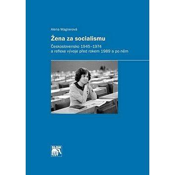 Žena za socialismu: Československo 1945–1974 a reflexe vývoje před rokem 1989 a po něm (978-80-7419-252-4)