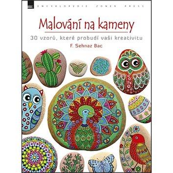 Malování na kameny: 30 vzorů, které probudí vaši kreativitu (978-80-7413-354-1)
