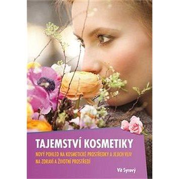 Tajemství kosmetiky: Nový pohled na kosmetické prostředky a jejich vliv na zdraví a životní prostřed (978-80-903137-1-2)