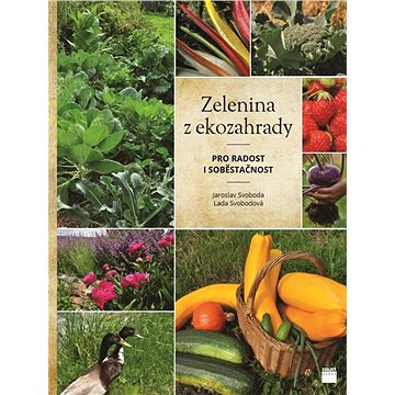 Zelenina z ekozahrady: pro radost i soběstačnost (978-80-87049-95-2)