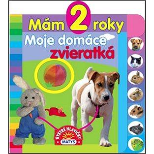 Mám 2 roky Moje domáce zvieratká (978-80-8088-502-1)