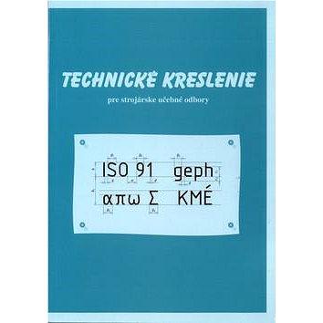 Technické kreslenie pre strojárske učebné odbory (978-80-8091-415-8)