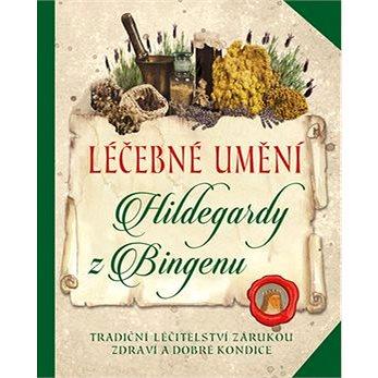 Léčebné umění Hildegardy z Bingenu: Tradiční léčitelství záruka zdraví a dobré kondice (978-80-7549-363-7)