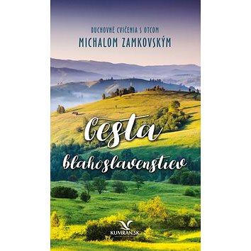 Cesta blahoslavenstiev: Duchovné cvičenia s otcom Michalom Zamkovským (978-80-89487-86-8)