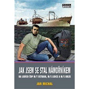 Jak jsem se stal námořníkem na lodích ČNP m/t Ostrava, m/s Lidice a m/s Orlík (978-80-88215-07-3)
