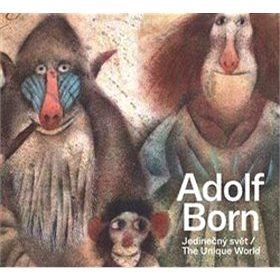 Adolf Born: Jedinečný svět / The Unique World (978-80-906816-0-6)