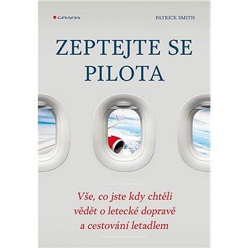 Zeptejte se pilota: Vše, co jste kdy chtěli vědět o letecké dopravě a cestování letadlem (978-80-271-0504-5)