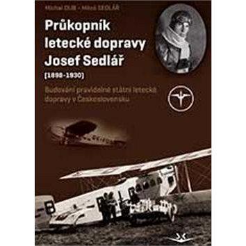 Průkopník letecké dopravy Josef Sedlář: (1898-1930) (978-80-7573-018-3)