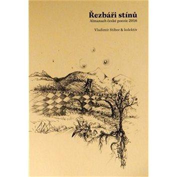 Řezbáři stínů: Almanach české poezie 2016 (978-80-87688-53-3)