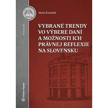 Vybrané trendy vo výbere daní a možnosti ich právnej reflexie na Slovensku (978-80-8168-643-6)