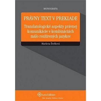 Právny text v preklade: Translatologické aspekty právnej komunikácie v kombináciách málo rozšírených (978-80-8078-681-6)