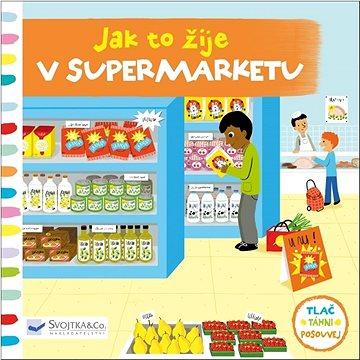Jak to žije v supermarketu (978-80-256-2025-0)