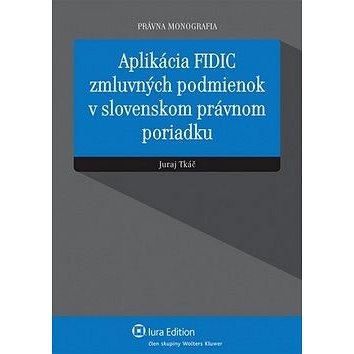 Aplikácia FIDIC zmluvných podmienok v slovenskom právnom poriadku (978-80-8078-619-9)