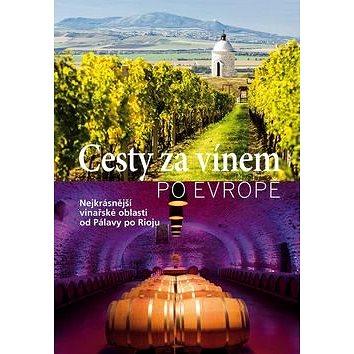 Cesty za vínem po Evropě: Nejkrásnější vinařské oblasti od Pálavy po Rigu (978-80-256-2062-5)