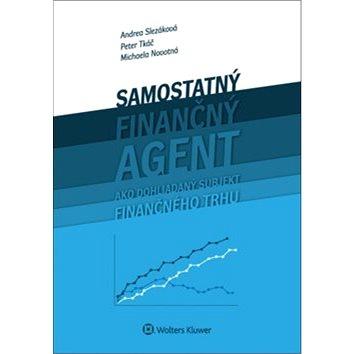 Samostaný finančný agent ako dohliadaný subjekt finančného trhu (978-80-8168-497-5)