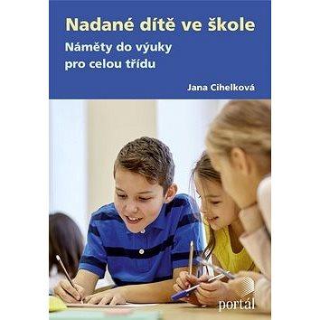 Nadané dítě ve škole: Náměty do výuky pro celou třídu (978-80-262-1248-5)
