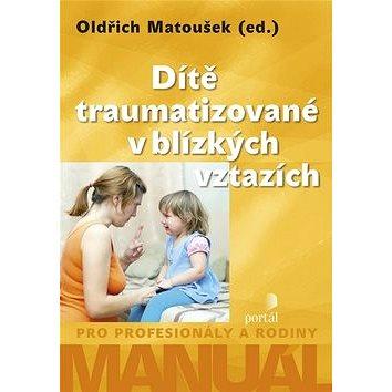 Dítě traumatizované v blízkých vztazích: Manuál pro profesionály a rodiny (978-80-262-1242-3)