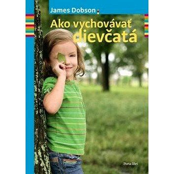 Ako vychovávať dievčatá (978-80-89067-63-3)