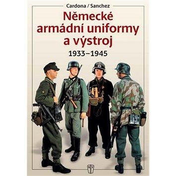 Německé armádní uniformy a výstroj: 1933-1945 (978-80-206-1673-9)