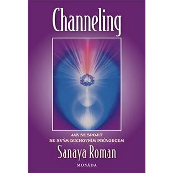 Channeling: Jak se spojit s duchovním průvodcem (978-80-903526-7-4)