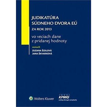 Judikatúra Súdneho dvora EÚ: Za rok 2013 vo veciach dane z pridanej hodnoty (978-80-8168-094-6)
