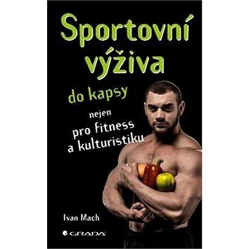 Sportovní výživa do kapsy: nejen pro fitness a kulturistiku (978-80-271-0511-3)