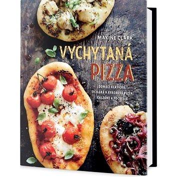 Vychytaná pizza: Domácí klasická, sicilská a kvásková pizza, calzone a focaccia (978-80-7390-615-3)