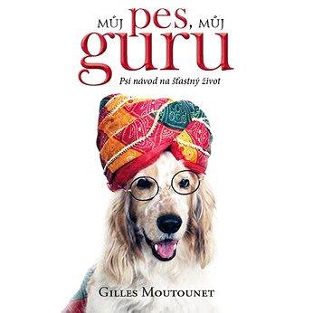 Můj pes můj guru: Psí návod na šťastný život (978-80-7390-780-8)