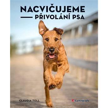 Nacvičujeme přivolání psa (978-80-271-0386-7)