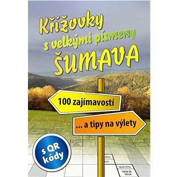 Křížovky s velkými písmeny Šumava: 100 zajímavostí... a tipy na výlety (978-80-7451-655-9)