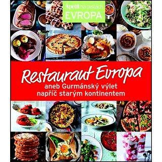 Restaurant Evropa: aneb Gurmánský výlet napříč starým kontinentem (978-80-87575-81-9)