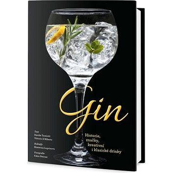Gin: Historie, značky, kreativní i klasické drinky (978-80-7390-672-6)