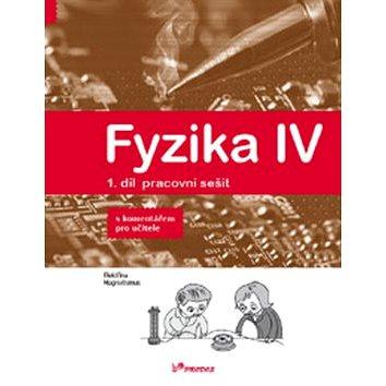 Fyzika IV 1.díl pracovní sešit s komentářem pro učitele: Učebnice fyziky pro ZŠ a víceltá