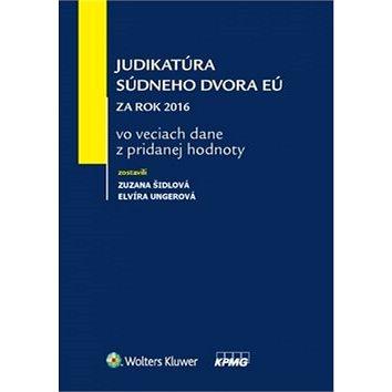 Judikatúra Súdneho dvora EÚ za rok 2016: vo veciach dane z pridanej hodnoty (978-80-8168-680-1)