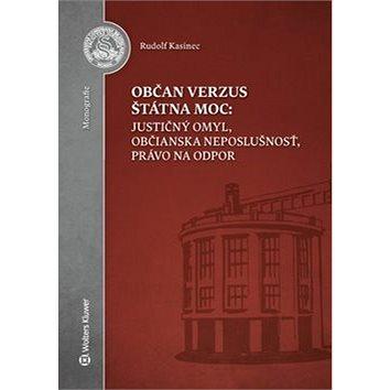 Občan verzus štátna moc: justičný omyl, občianska neposlušnosť, právo na odpor (978-80-8168-684-9)