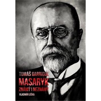 Tomáš Garrigue Masaryk známý i neznámý (978-80-7505-764-8)
