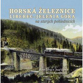 Horská železnice Liberec: Jelenia Góra na starých pohlednicích (978-80-906621-4-8)