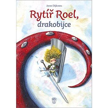 Rytíř Roel, drakobijce (978-80-206-1678-4)